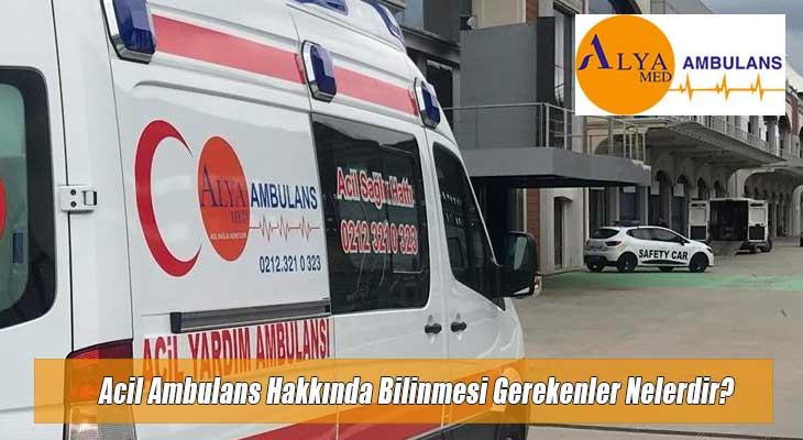 Acil Ambulans Hakkında Bilinmesi Gerekenler Nelerdir?