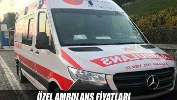 Özel Ambulans Fiyatları